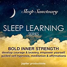 Bold Inner Strength: Develop Courage & Bravery, Empower Yourself: Sleep Learning, Guided Self Hypnosis, Meditation & Affirmations  by Jupiter Productions Narrated by Anna Thompson