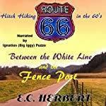 Between the White Line and the Fence Post: The True Adventures of E.C. Herbert'sTwo Years of Hitch-Hiking around the United States, 1968-1970 | E.C. Herbert