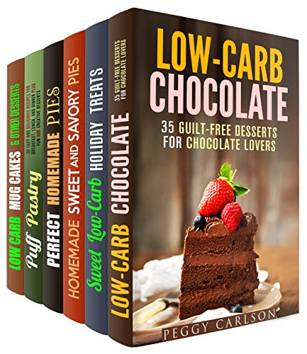 Pastry and Desserts Box Set (6 in 1): Guilt-Free Chocolates, Cookies, Pies, Cakes, and Puff Pastries to Indulge Yourself (Low Carb Desserts) by Peggy Carlson