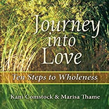 Journey into Love : Ten Steps to Wholeness (       UNABRIDGED) by Kani Comstock, Marisa Thame Narrated by Carol Hendrickson