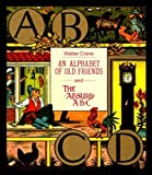 An Alphabet of Old Friends ; And, the Absurd ABC (0500012601) by Crane, Walter