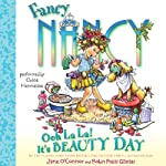 Fancy Nancy: Ooh La La! It's Beauty Day (       UNABRIDGED) by Jane O'Connor, Robin Preiss Glasser Narrated by Chloe Hennessee