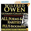 WILFRED OWEN COMPLETE WORKS ULTIMATE COLLECTION - All poems, poetry and fragments from the famous war poet PLUS BIOGRAPHY