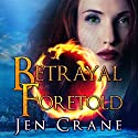 Betrayal Foretold: Descended of Dragons, Book 3 Audiobook by Jen Crane Narrated by Dara Rosenberg