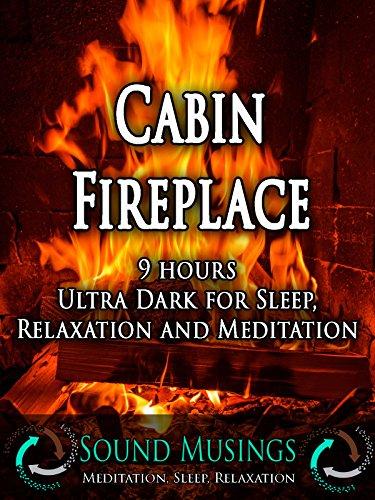 Cabin Fireplace, Ultra Dark: Meditation, Sleep, Relaxation.