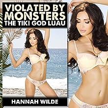 Violated By Monsters: The Tiki God Luau (       UNABRIDGED) by Hannah Wilde Narrated by Hannah Wilde