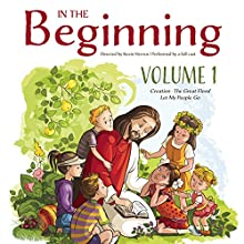 In the Beginning, Vol. 1: Creation, The Great Flood, Let My People Go  by Kevin Herren - director Narrated by Joe Estevez, Daniel Roebuck, Nancy Stafford, Michael Sorich, Kyle Hebert, Kimberly Woods, Mary Elizabeth McGlynn