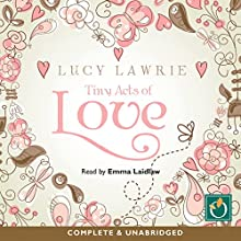 Tiny Acts of Love (       UNABRIDGED) by Lucy Lawrie Narrated by Emma Laidlaw
