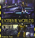 Extreme Worlds: The Complete Guide to Drawing and Painting Sci-Fi Art