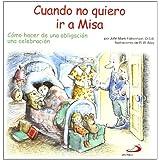 Cuando no quiero ir a misa: Cómo hacer de una obligación una celebración (Duendelibros para niños)