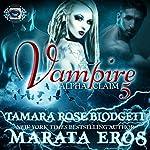 Vampire: Alpha Claim 5 | Tamara Rose Blodgett,Marata Eros