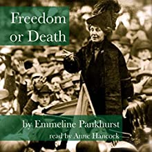 Freedom or Death (       UNABRIDGED) by Emmeline Pankhurst Narrated by Anne Hancock