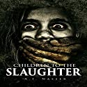 Children to the Slaughter: Slaughter Series, Book 1 Audiobook by A.I. Nasser Narrated by Jake Urry