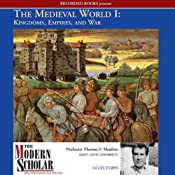 The Modern Scholar: The Medieval World I: Kingdoms, Empires, and War | [Thomas F. Madden]