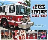 Isabel Martin A Fire Station Field Trip (Let's Take a Field Trip)