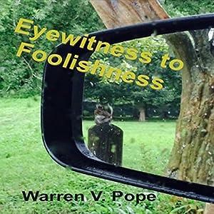Eyewitness to Foolishness Audiobook