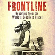Frontline: Reporting from the World's Deadliest Places Audiobook by David Loyn Narrated by David Loyn