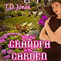 Who Put Grandpa in the Garden! (       UNABRIDGED) by T.D. Jones Narrated by Penny Taddio Schroeder