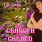 Who Put Grandpa in the Garden! | T.D. Jones