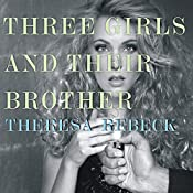 Three Girls and Their Brother: A Novel | [Theresa Rebeck]