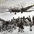 The Berlin Airlift: The History and Legacy of the First Major Crisis of the Cold War Hörbuch von  Charles River Editors Gesprochen von: Colin Fluxman