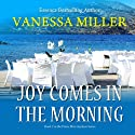 Joy Comes in the Morning: Praise Him Anyhow Series, Book 2 Audiobook by Vanessa Miller Narrated by Lisagaye Tomlinson