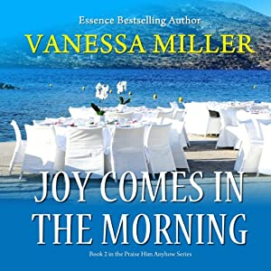 Joy Comes in the Morning: Praise Him Anyhow Series, Book 2 | [Vanessa Miller]
