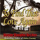 To Find That Love Again ~ Devon Vaughn Archer
