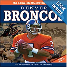 Denver Broncos New & Updated Edition: The Complete Illustrated History by Jim Saccomano and John Elway