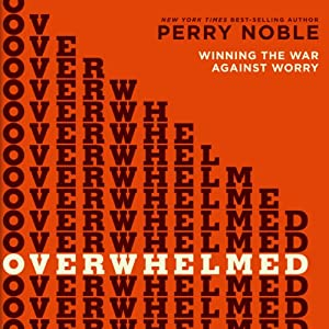 Overwhelmed: Winning the War Against Worry | [Perry Noble]