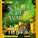 A Soldier of the Great War (       UNABRIDGED) by Mark Helprin Narrated by David Colacci