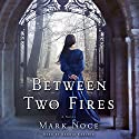 Between Two Fires: A Novel Audiobook by Mark Noce Narrated by Barrie Kreinik