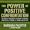The Power of Positive Confrontation: The Skills You Need to Handle Conflicts at Work, at Home and in Life (       UNABRIDGED) by Barbara Pachter, Susan Magee Narrated by Barbara Pachter, Susan Magee