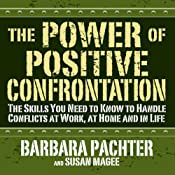 The Power of Positive Confrontation: The Skills You Need to Handle Conflicts at Work, at Home and in Life | [Barbara Pachter, Susan Magee]