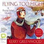 Flying Too High: A Phryne Fisher Mystery (       UNABRIDGED) by Kerry Greenwood Narrated by Stephanie Daniel