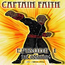 Captain Faith: The Beginning, Book 1 (       UNABRIDGED) by Alfredo Noble Narrated by Rodger Culver