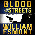Blood in the Streets: An International Conspiracy Thriller: Kurt Vetter, Book 3 Audiobook by William Esmont Narrated by Greg Kleist