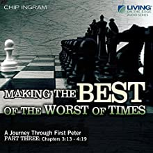 Making the Best of the Worst of Times: A Journey Through First Peter, Part 3  by Chip Ingram Narrated by Chip Ingram