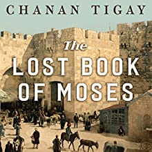 The Lost Book of Moses: The Hunt for the World's Oldest Bible Audiobook by Chanan Tigay Narrated by Chanan Tigay