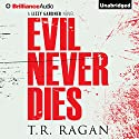 Evil Never Dies: Lizzy Gardner Series, Book 6 Audiobook by T. R. Ragan Narrated by Kate Rudd