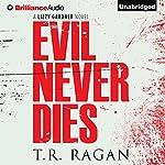 Evil Never Dies: Lizzy Gardner Series, Book 6 | T. R. Ragan