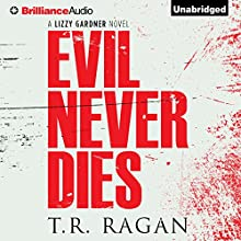 Evil Never Dies: Lizzy Gardner Series, Book 6 (       UNABRIDGED) by T. R. Ragan Narrated by Kate Rudd