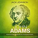 John Adams: Revealing Relationships of a Founding Father Audiobook by Jack Johnson Narrated by Jim D. Johnston