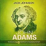John Adams: Revealing Relationships of a Founding Father | Jack Johnson