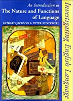 An Introduction to the Nature and Functions of Language (Investigating English Language)