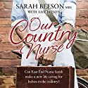 Our Country Nurse: Can East End Nurse Sarah Find a New Life Caring for Babies in the Country? Audiobook by Sarah Beeson, Amy Beeson Narrated by Anna Bentinck