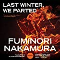 Last Winter, We Parted (       UNABRIDGED) by Fuminori Nakamura Narrated by Feodor Chin, Paul Michael Garcia, P. J. Ochlan