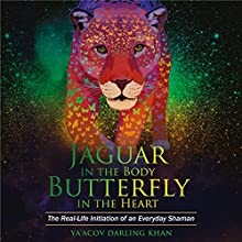 Jaguar in the Body, Butterfly in the Heart: The Real-life Initiation of an Everyday Shaman Audiobook by Ya'Acov Darling Khan Narrated by Ya'Acov Darling Khan