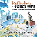 Reflections of a Business Nomad (       UNABRIDGED) by Pascal Dennis Narrated by Pascal Dennis