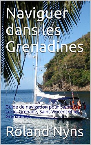 naviguer-dans-les-grenadines-guide-de-navigation-pour-sainte-lucie-grenade-saint-vincent-et-les-gren
